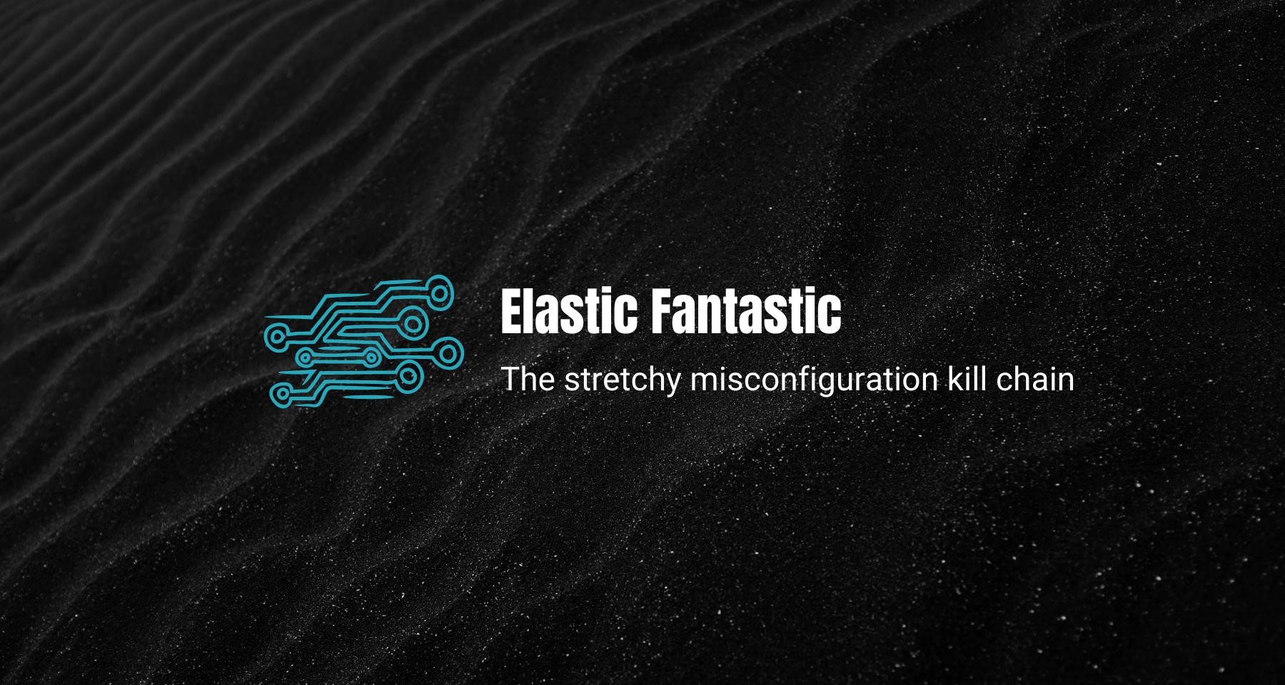 Elastic fantastic